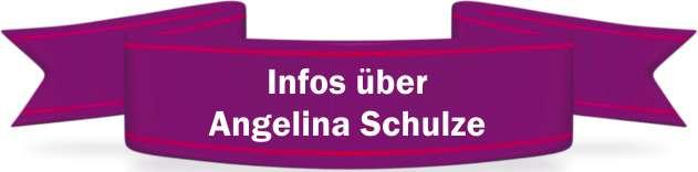 Angelina Schulze - Info